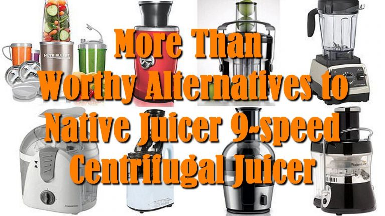More Than Worthy Alternatives to Native Juicer 9-speed Centrifugal Juicer