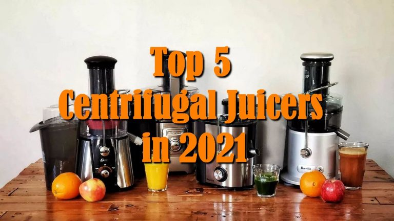 Top 5 Centrifugal Juicers in 2021